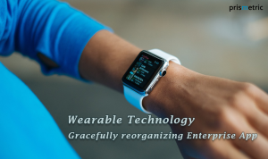 Wearable Technology: Gracefully reorganizing Enterprise Apps