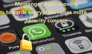 Messenger Apps moving towards encryption raises more security concern