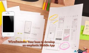 Wireframes: Your base to Develop an emphatic Mobile App