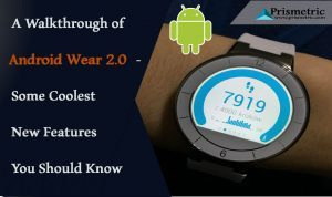 A Walkthrough of Android Wear 2.0 – Some Coolest New Features You Should Know