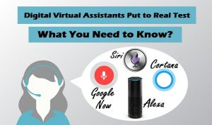 Digital Virtual Assistants Put to Real Tests – What You Need to Know?