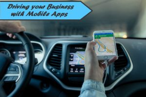 Driving your Business with Mobile Apps: What you need to know