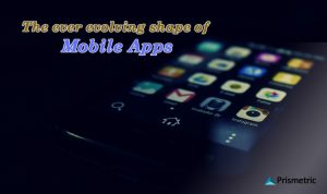 The ever evolving shape of Mobile Apps