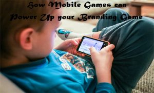 How Mobile Games Can Power Up Your Branding Game