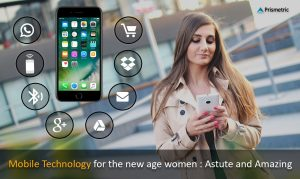 Mobile Technology for the new age Women: Astute and Amazing