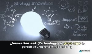 Innovation and Technology put Start-Ups in pursuit of Improvised Functioning