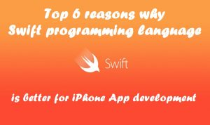 Top 6 reasons why Swift programming language is better for iPhone App development
